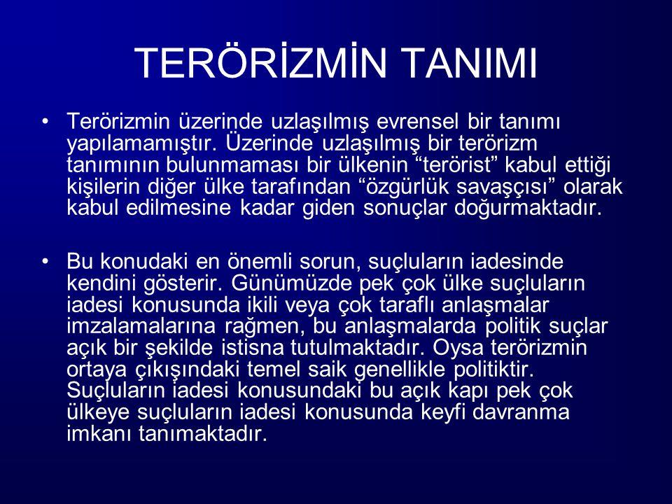 TERÖRİZMİN TANIMI Terörizmin üzerinde uzlaşılmış evrensel bir tanımı yapılamamıştır. Üzerinde uzlaşılmış bir terörizm tanımının bulunmaması bir ülkeni