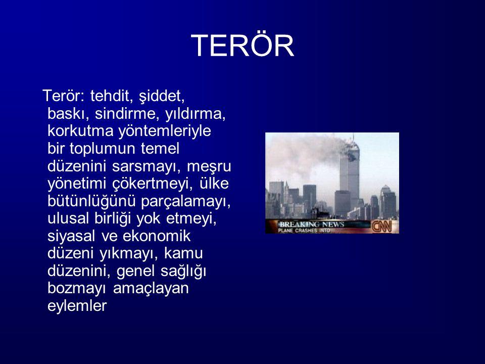 TERÖR Terör: tehdit, şiddet, baskı, sindirme, yıldırma, korkutma yöntemleriyle bir toplumun temel düzenini sarsmayı, meşru yönetimi çökertmeyi, ülke b