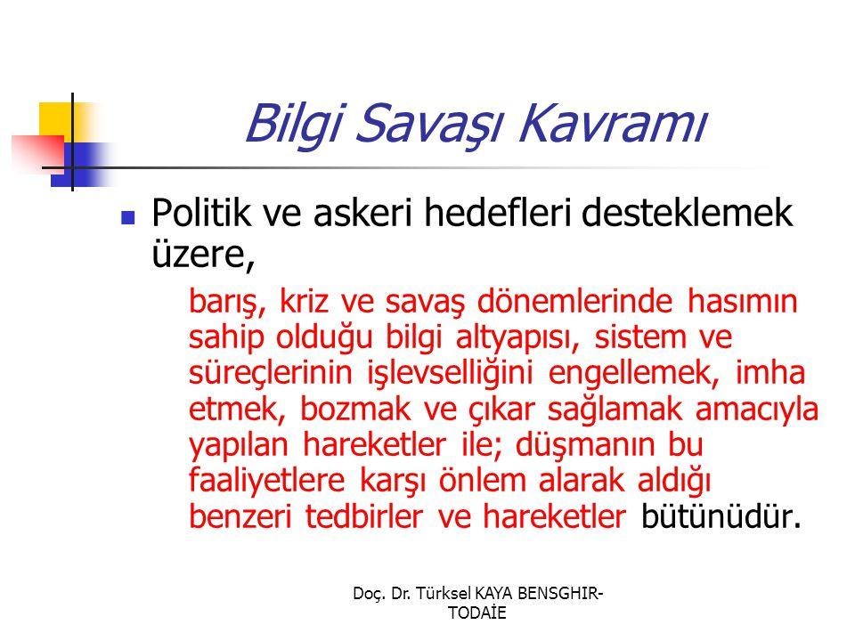 Doç. Dr. Türksel KAYA BENSGHIR- TODAİE Bilgi Savaşı Kavramı Politik ve askeri hedefleri desteklemek üzere, barış, kriz ve savaş dönemlerinde hasımın s