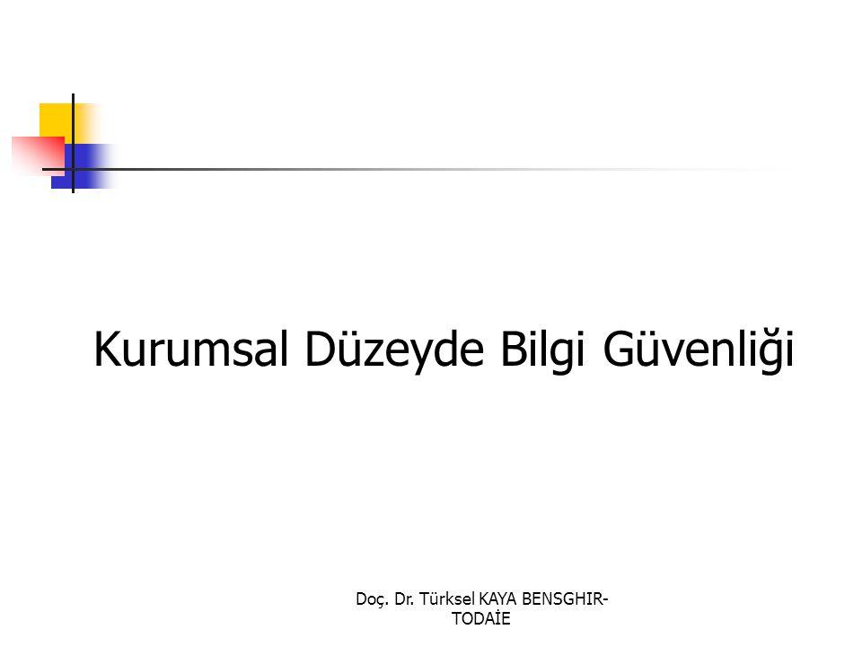 Doç. Dr. Türksel KAYA BENSGHIR- TODAİE Kurumsal Düzeyde Bilgi Güvenliği