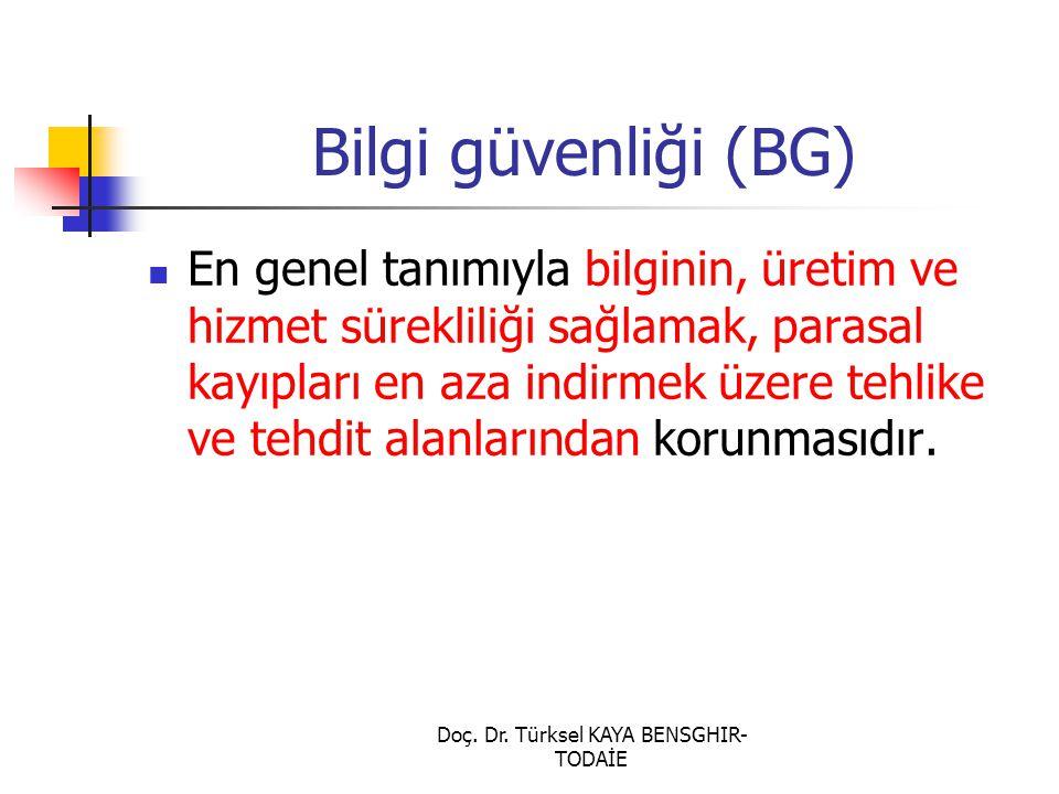 Doç. Dr. Türksel KAYA BENSGHIR- TODAİE Bilgi güvenliği (BG) En genel tanımıyla bilginin, üretim ve hizmet sürekliliği sağlamak, parasal kayıpları en a
