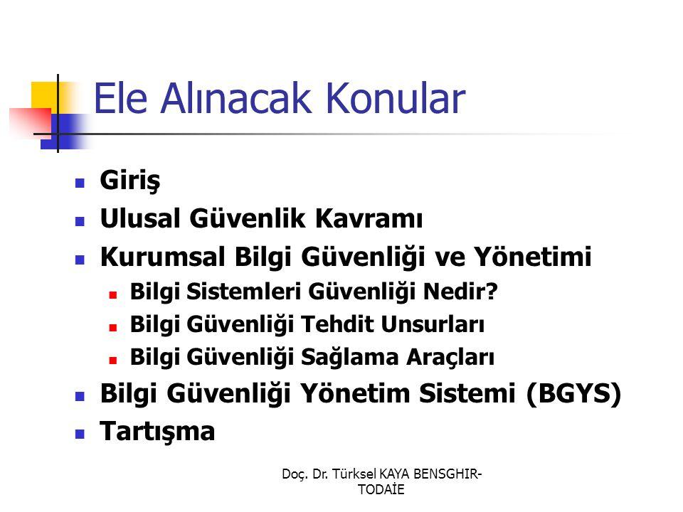 Doç. Dr. Türksel KAYA BENSGHIR- TODAİE Ele Alınacak Konular Giriş Ulusal Güvenlik Kavramı Kurumsal Bilgi Güvenliği ve Yönetimi Bilgi Sistemleri Güvenl