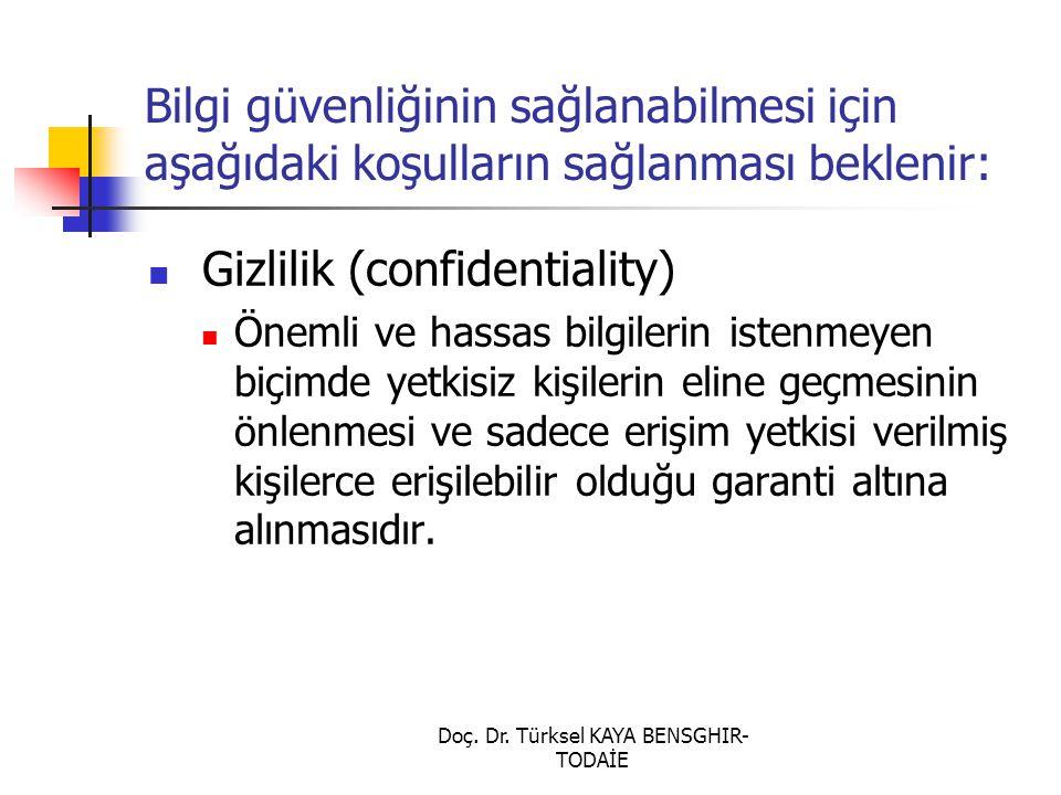Doç. Dr. Türksel KAYA BENSGHIR- TODAİE Bilgi güvenliğinin sağlanabilmesi için aşağıdaki koşulların sağlanması beklenir: Gizlilik (confidentiality) Öne