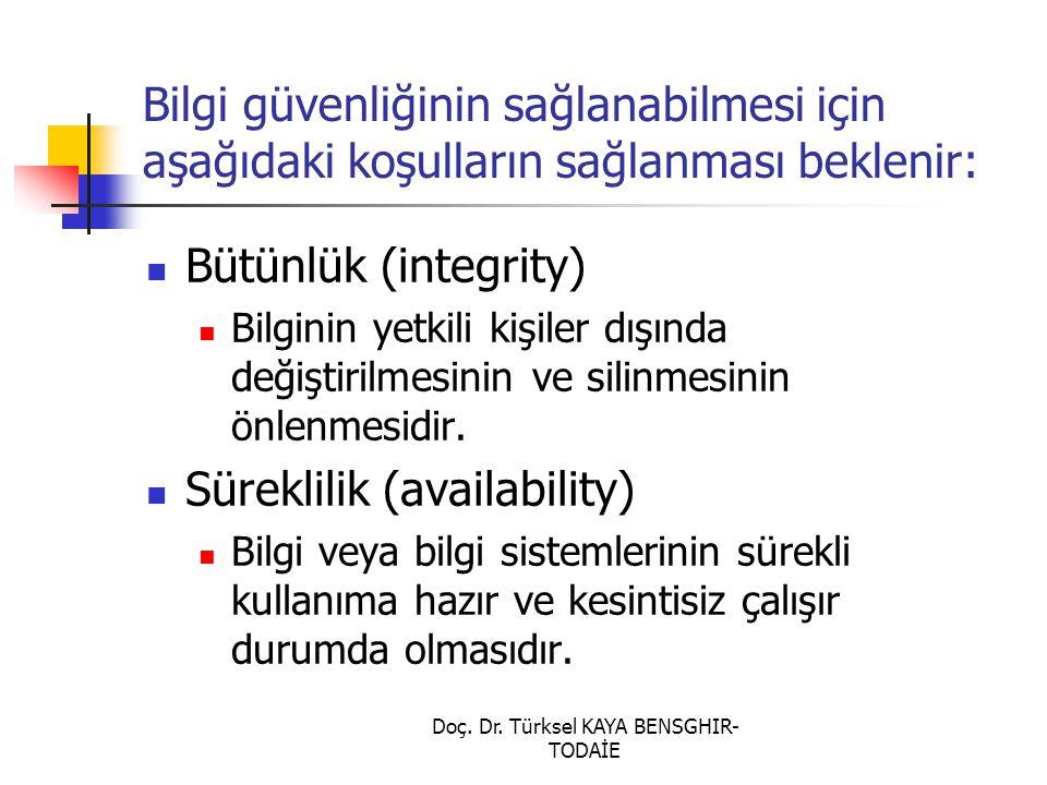 Doç. Dr. Türksel KAYA BENSGHIR- TODAİE Bilgi güvenliğinin sağlanabilmesi için aşağıdaki koşulların sağlanması beklenir: Bütünlük (integrity) Bilginin