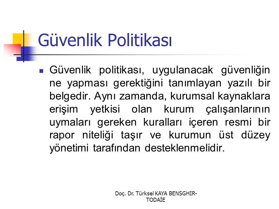 Doç. Dr. Türksel KAYA BENSGHIR- TODAİE Güvenlik Politikası Güvenlik politikası, uygulanacak güvenliğin ne yapması gerektiğini tanımlayan yazılı bir be