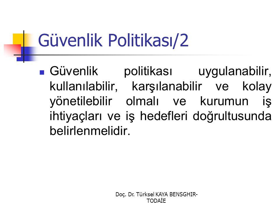 Doç. Dr. Türksel KAYA BENSGHIR- TODAİE Güvenlik Politikası/2 Güvenlik politikası uygulanabilir, kullanılabilir, karşılanabilir ve kolay yönetilebilir