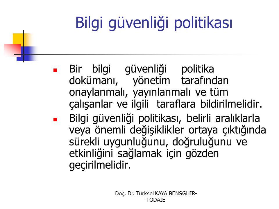Doç. Dr. Türksel KAYA BENSGHIR- TODAİE Bilgi güvenliği politikası Bir bilgi güvenliği politika dokümanı, yönetim tarafından onaylanmalı, yayınlanmalı