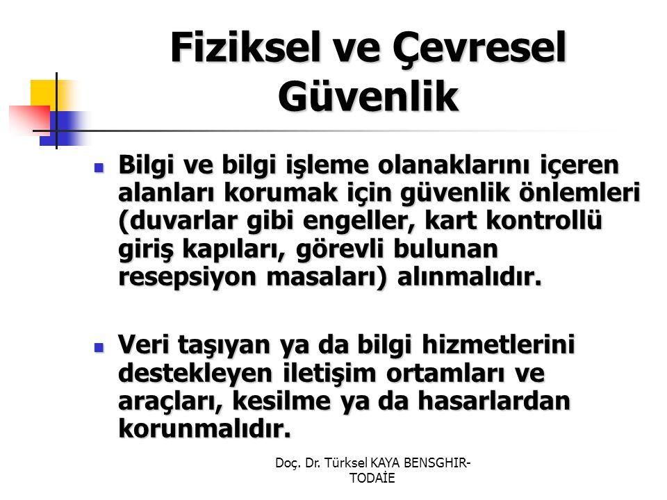 Doç. Dr. Türksel KAYA BENSGHIR- TODAİE Fiziksel ve Çevresel Güvenlik Bilgi ve bilgi işleme olanaklarını içeren alanları korumak için güvenlik önlemler