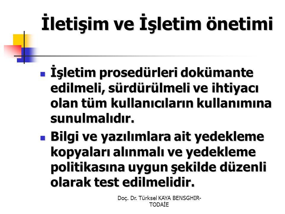 Doç. Dr. Türksel KAYA BENSGHIR- TODAİE İletişim ve İşletim önetimi İşletim prosedürleri dokümante edilmeli, sürdürülmeli ve ihtiyacı olan tüm kullanıc