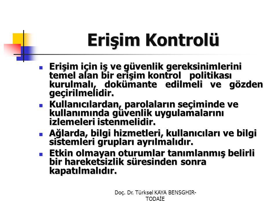 Doç. Dr. Türksel KAYA BENSGHIR- TODAİE Erişim Kontrolü Erişim için iş ve güvenlik gereksinimlerini temel alan bir erişim kontrol politikası kurulmalı,