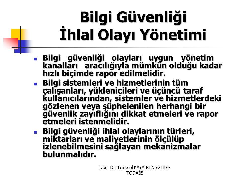 Doç. Dr. Türksel KAYA BENSGHIR- TODAİE Bilgi Güvenliği İhlal Olayı Yönetimi Bilgi güvenliği olayları uygun yönetim kanalları aracılığıyla mümkün olduğ