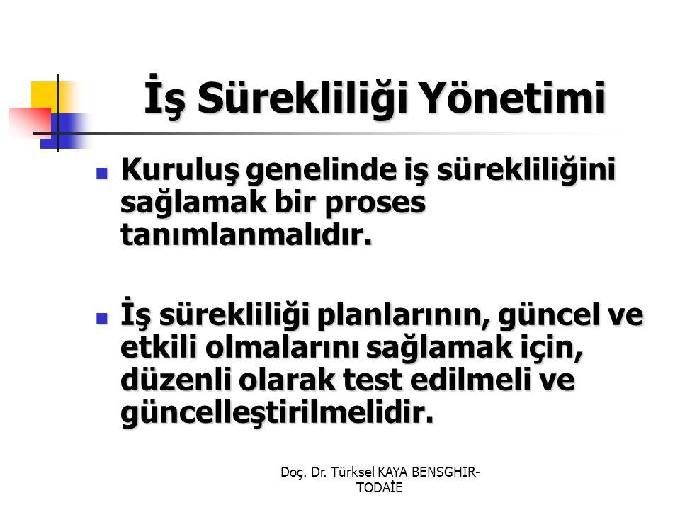Doç. Dr. Türksel KAYA BENSGHIR- TODAİE İş Sürekliliği Yönetimi Kuruluş genelinde iş sürekliliğini sağlamak bir proses tanımlanmalıdır. Kuruluş genelin