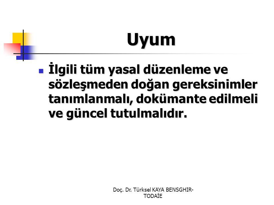 Doç. Dr. Türksel KAYA BENSGHIR- TODAİE Uyum İlgili tüm yasal düzenleme ve sözleşmeden doğan gereksinimler tanımlanmalı, dokümante edilmeli ve güncel t