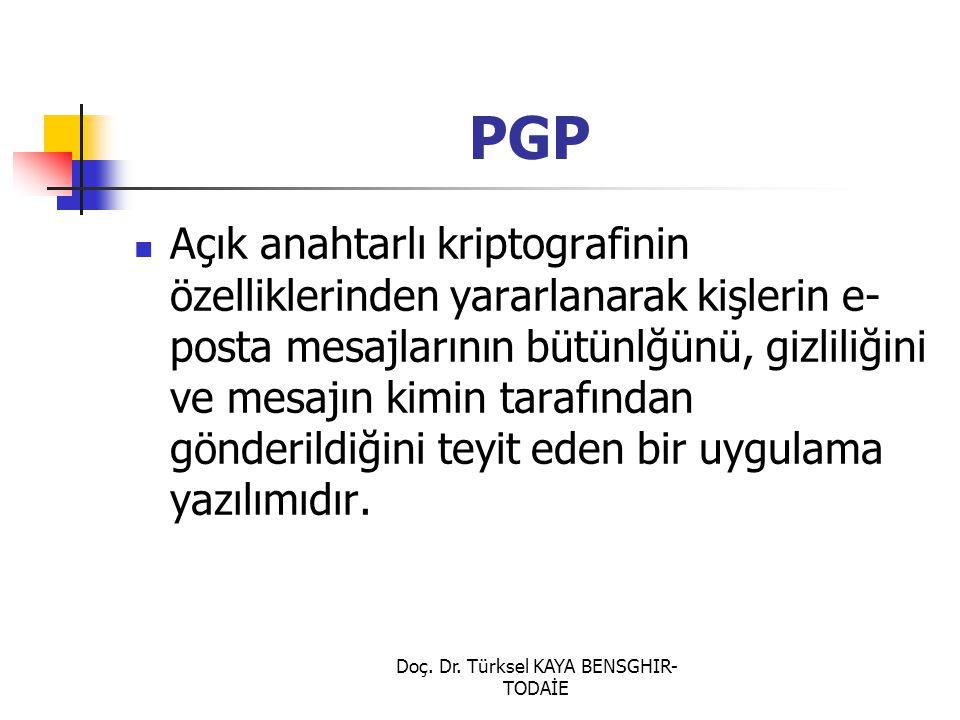 Doç. Dr. Türksel KAYA BENSGHIR- TODAİE PGP Açık anahtarlı kriptografinin özelliklerinden yararlanarak kişlerin e- posta mesajlarının bütünlğünü, gizli
