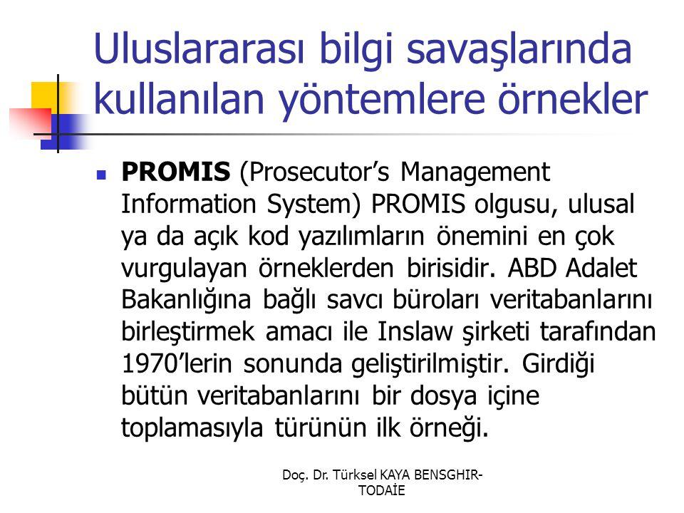 Doç. Dr. Türksel KAYA BENSGHIR- TODAİE Uluslararası bilgi savaşlarında kullanılan yöntemlere örnekler PROMIS (Prosecutor's Management Information Syst