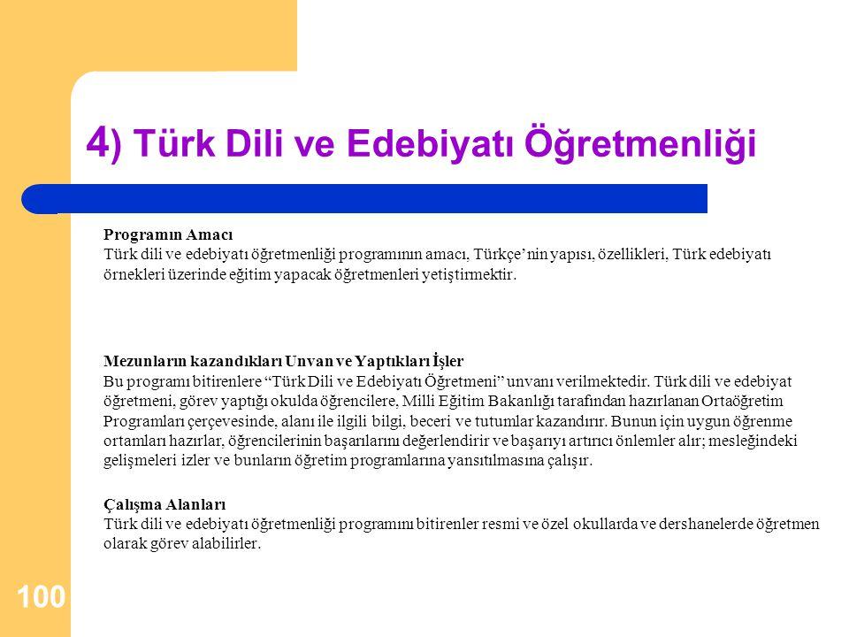 4 ) Türk Dili ve Edebiyatı Öğretmenliği Programın Amacı Türk dili ve edebiyatı öğretmenliği programının amacı, Türkçe'nin yapısı, özellikleri, Türk ed