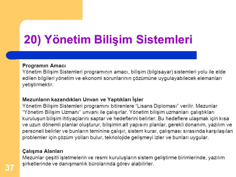 20) Yönetim Bilişim Sistemleri Programın Amacı Yönetim Bilişim Sistemleri programının amacı, bilişim (bilgisayar) sistemleri yolu ile elde edilen bilg