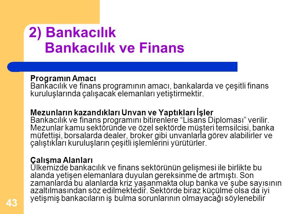 43 2) Bankacılık Bankacılık ve Finans Programın Amacı Bankacılık ve finans programının amacı, bankalarda ve çeşitli finans kuruluşlarında çalışacak el