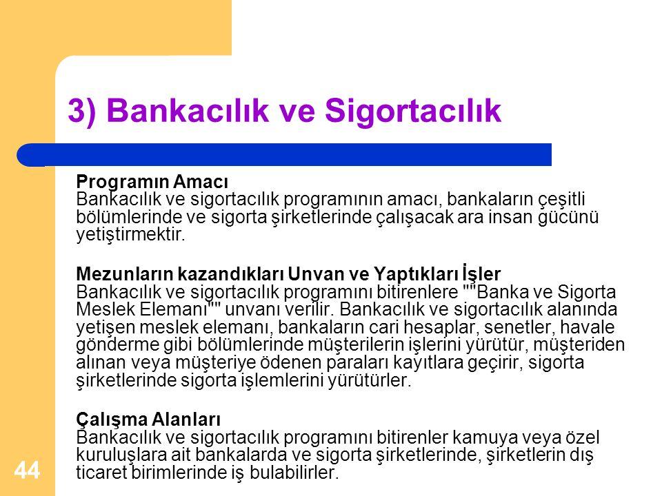 44 3) Bankacılık ve Sigortacılık Programın Amacı Bankacılık ve sigortacılık programının amacı, bankaların çeşitli bölümlerinde ve sigorta şirketlerind