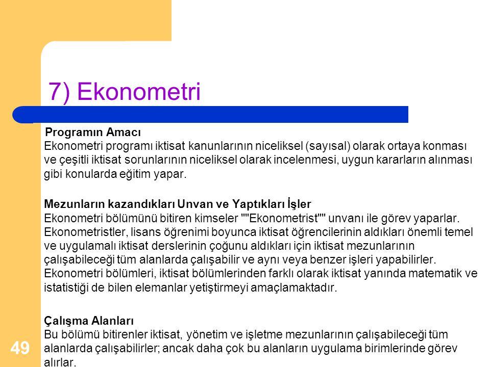 49 7) Ekonometri Programın Amacı Ekonometri programı iktisat kanunlarının niceliksel (sayısal) olarak ortaya konması ve çeşitli iktisat sorunlarının n