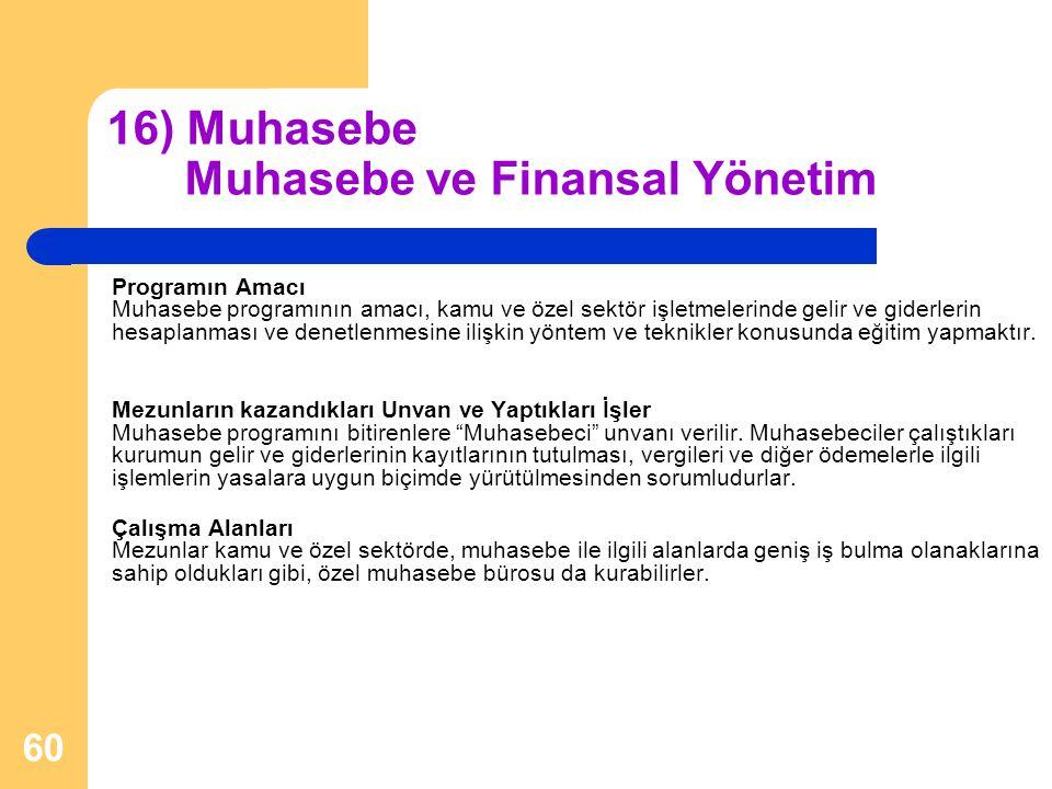 60 16) Muhasebe Muhasebe ve Finansal Yönetim Programın Amacı Muhasebe programının amacı, kamu ve özel sektör işletmelerinde gelir ve giderlerin hesapl