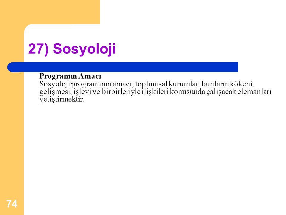 74 27) Sosyoloji Programın Amacı Sosyoloji programının amacı, toplumsal kurumlar, bunların kökeni, gelişmesi, işlevi ve birbirleriyle ilişkileri konus