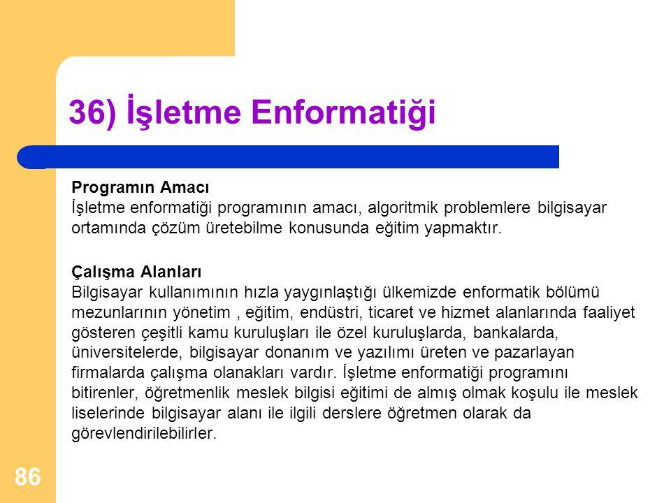 36) İşletme Enformatiği Programın Amacı İşletme enformatiği programının amacı, algoritmik problemlere bilgisayar ortamında çözüm üretebilme konusunda