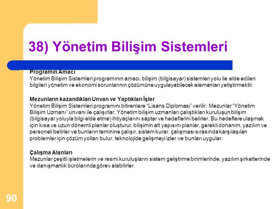 38) Yönetim Bilişim Sistemleri Programın Amacı Yönetim Bilişim Sistemleri programının amacı, bilişim (bilgisayar) sistemleri yolu ile elde edilen bilg