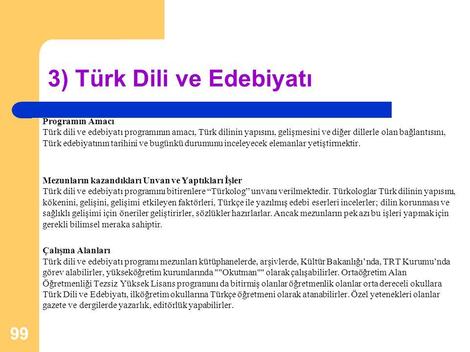 3) Türk Dili ve Edebiyatı Programın Amacı Türk dili ve edebiyatı programının amacı, Türk dilinin yapısını, gelişmesini ve diğer dillerle olan bağlantı