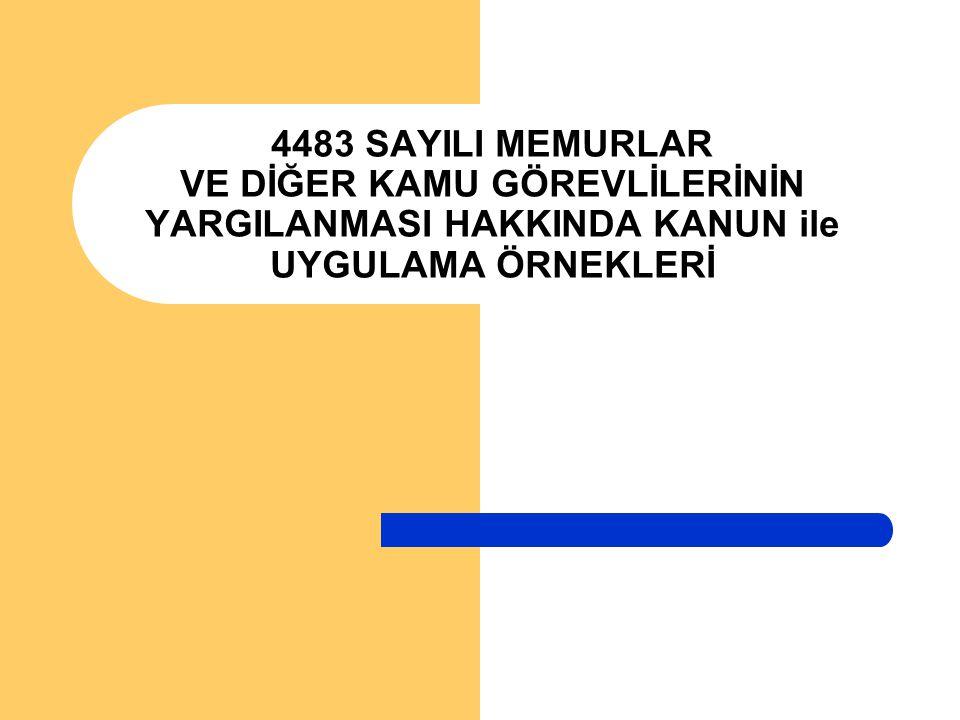 4483 SAYILI MEMURLAR VE DİĞER KAMU GÖREVLİLERİNİN YARGILANMASI HAKKINDA KANUN ile UYGULAMA ÖRNEKLERİ