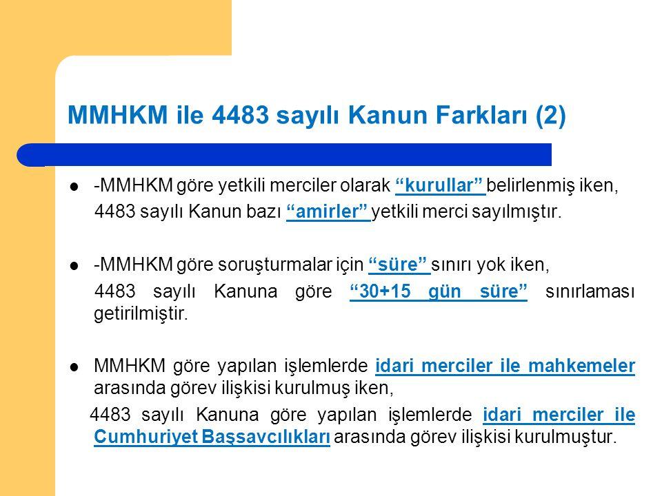 MMHKM ile 4483 sayılı Kanun Farkları (2) -MMHKM göre yetkili merciler olarak kurullar belirlenmiş iken, 4483 sayılı Kanun bazı amirler yetkili merci sayılmıştır.