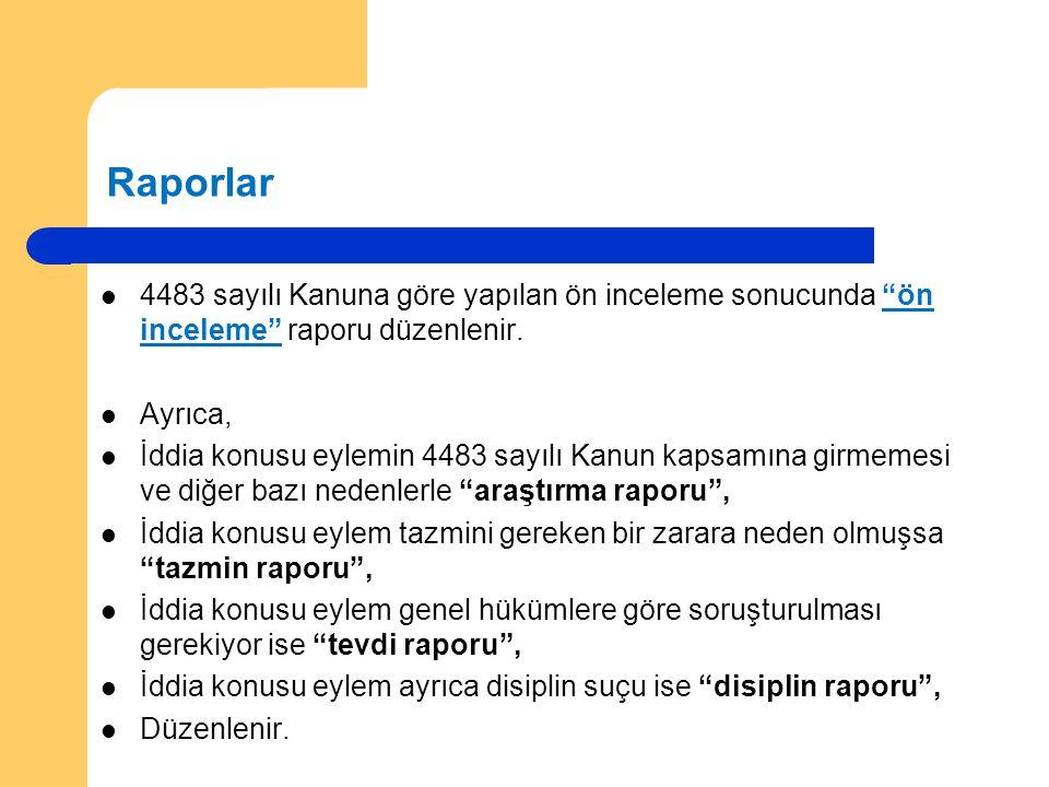 """Raporlar 4483 sayılı Kanuna göre yapılan ön inceleme sonucunda """"ön inceleme"""" raporu düzenlenir. Ayrıca, İddia konusu eylemin 4483 sayılı Kanun kapsamı"""