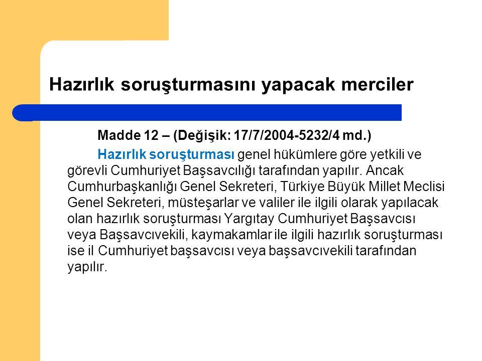 Hazırlık soruşturmasını yapacak merciler Madde 12 – (Değişik: 17/7/2004-5232/4 md.) Hazırlık soruşturması genel hükümlere göre yetkili ve görevli Cumhuriyet Başsavcılığı tarafından yapılır.