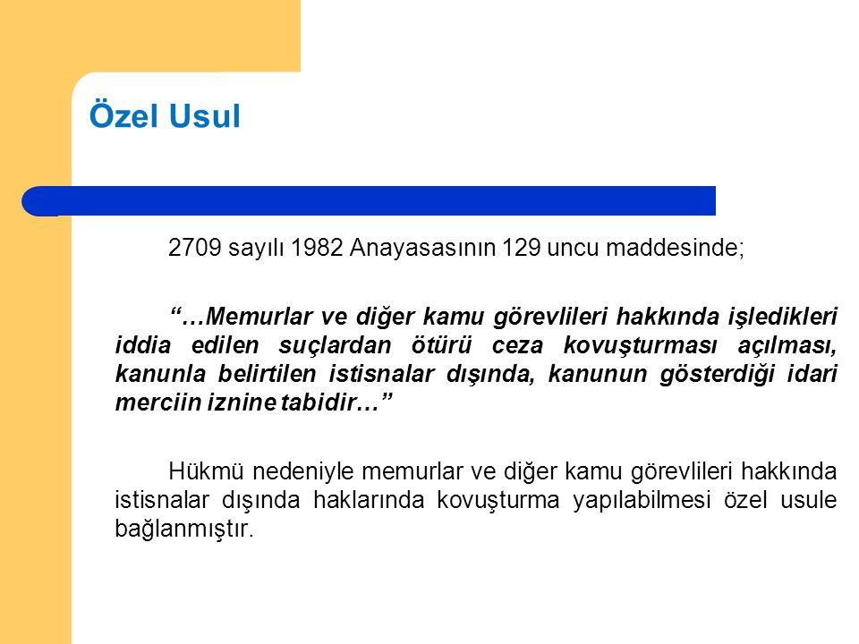 Özel Usul 2709 sayılı 1982 Anayasasının 129 uncu maddesinde; …Memurlar ve diğer kamu görevlileri hakkında işledikleri iddia edilen suçlardan ötürü ceza kovuşturması açılması, kanunla belirtilen istisnalar dışında, kanunun gösterdiği idari merciin iznine tabidir… Hükmü nedeniyle memurlar ve diğer kamu görevlileri hakkında istisnalar dışında haklarında kovuşturma yapılabilmesi özel usule bağlanmıştır.