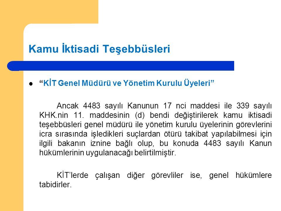 Kamu İktisadi Teşebbüsleri KİT Genel Müdürü ve Yönetim Kurulu Üyeleri Ancak 4483 sayılı Kanunun 17 nci maddesi ile 339 sayılı KHK.nin 11.