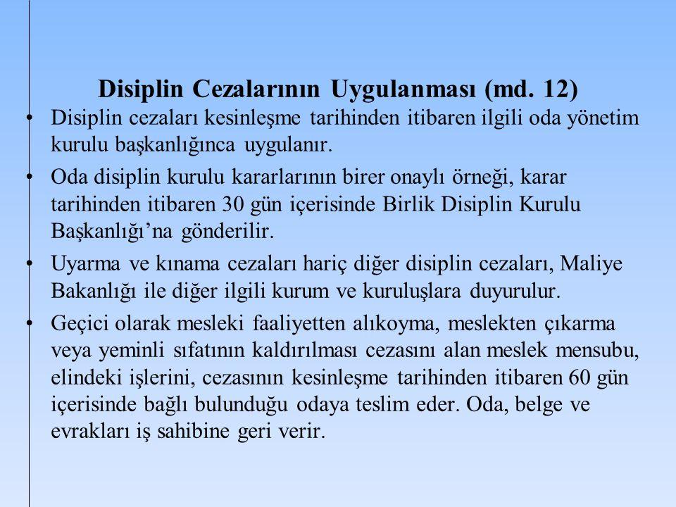 Disiplin Cezalarının Uygulanması (md. 12) Disiplin cezaları kesinleşme tarihinden itibaren ilgili oda yönetim kurulu başkanlığınca uygulanır. Oda disi