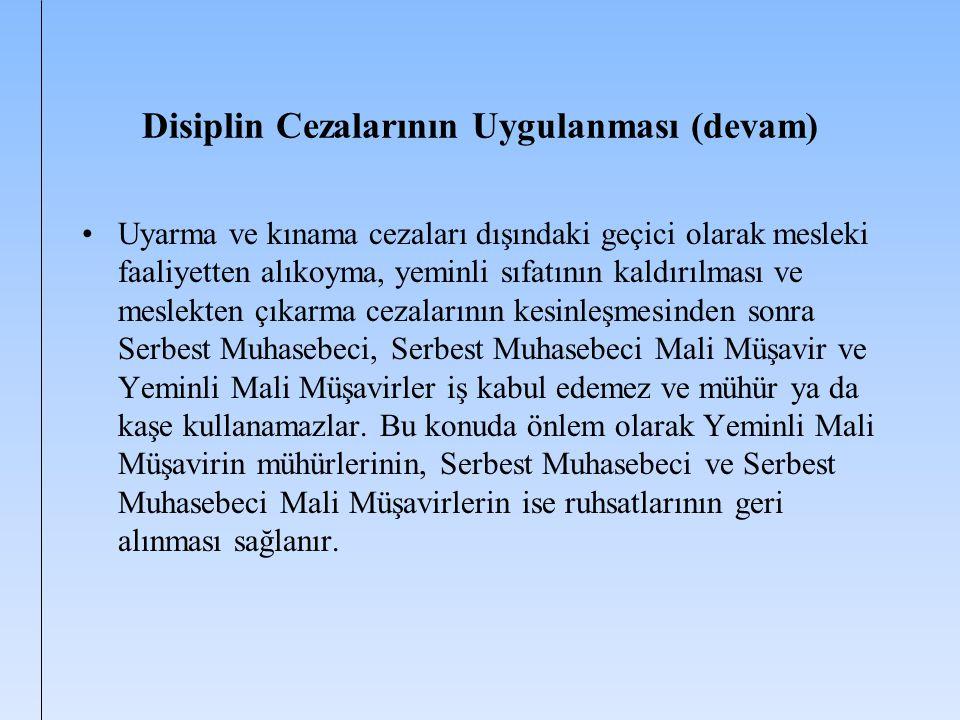 Disiplin Cezalarının Uygulanması (devam) Uyarma ve kınama cezaları dışındaki geçici olarak mesleki faaliyetten alıkoyma, yeminli sıfatının kaldırılmas