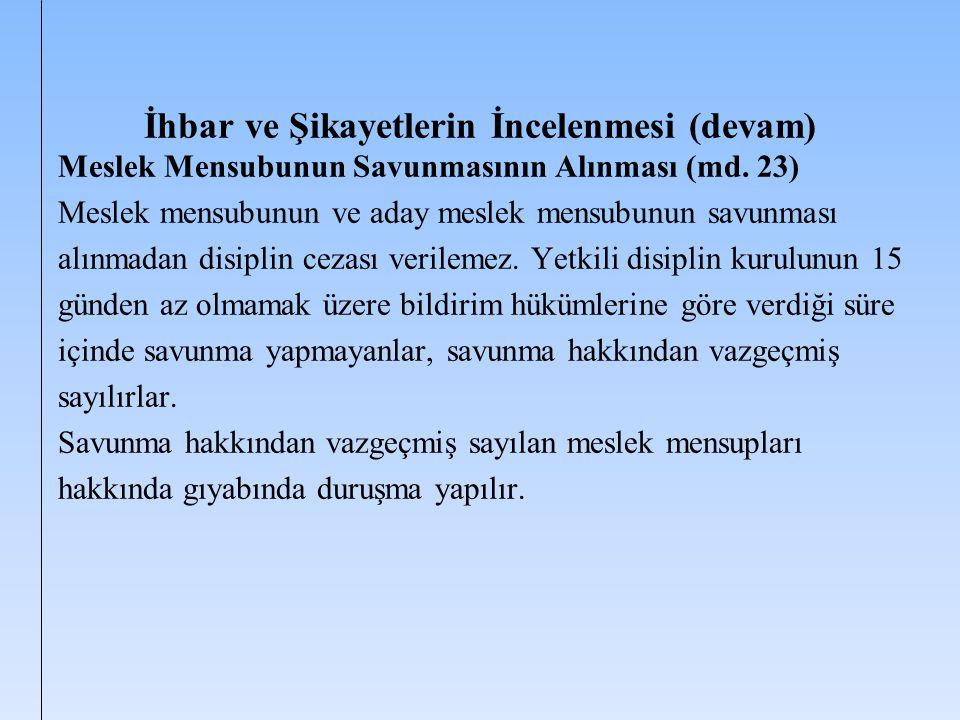 İhbar ve Şikayetlerin İncelenmesi (devam) Meslek Mensubunun Savunmasının Alınması (md. 23) Meslek mensubunun ve aday meslek mensubunun savunması alınm
