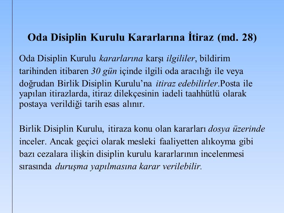 Oda Disiplin Kurulu Kararlarına İtiraz (md. 28) Oda Disiplin Kurulu kararlarına karşı ilgililer, bildirim tarihinden itibaren 30 gün içinde ilgili oda