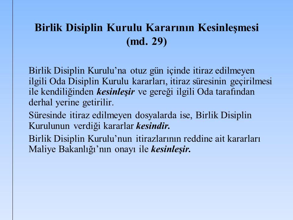 Birlik Disiplin Kurulu Kararının Kesinleşmesi (md. 29) Birlik Disiplin Kurulu'na otuz gün içinde itiraz edilmeyen ilgili Oda Disiplin Kurulu kararları