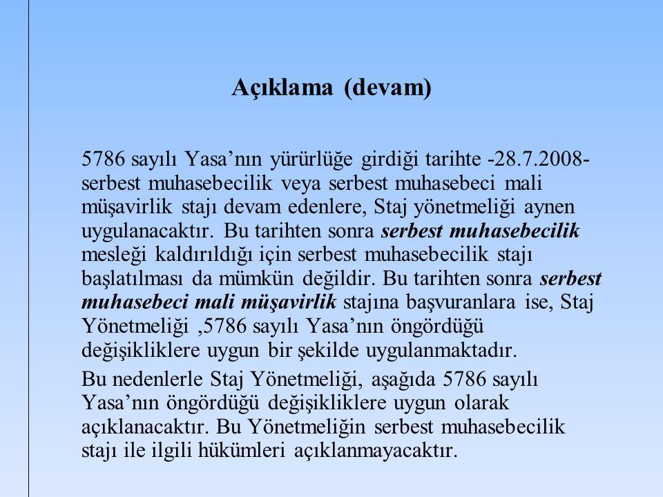 Açıklama (devam) 5786 sayılı Yasa'nın yürürlüğe girdiği tarihte -28.7.2008- serbest muhasebecilik veya serbest muhasebeci mali müşavirlik stajı devam