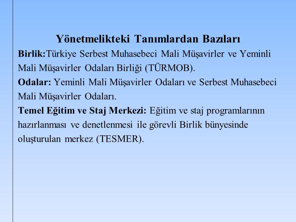 Yönetmelikteki Tanımlardan Bazıları Birlik:Türkiye Serbest Muhasebeci Mali Müşavirler ve Yeminli Mali Müşavirler Odaları Birliği (TÜRMOB). Odalar: Yem