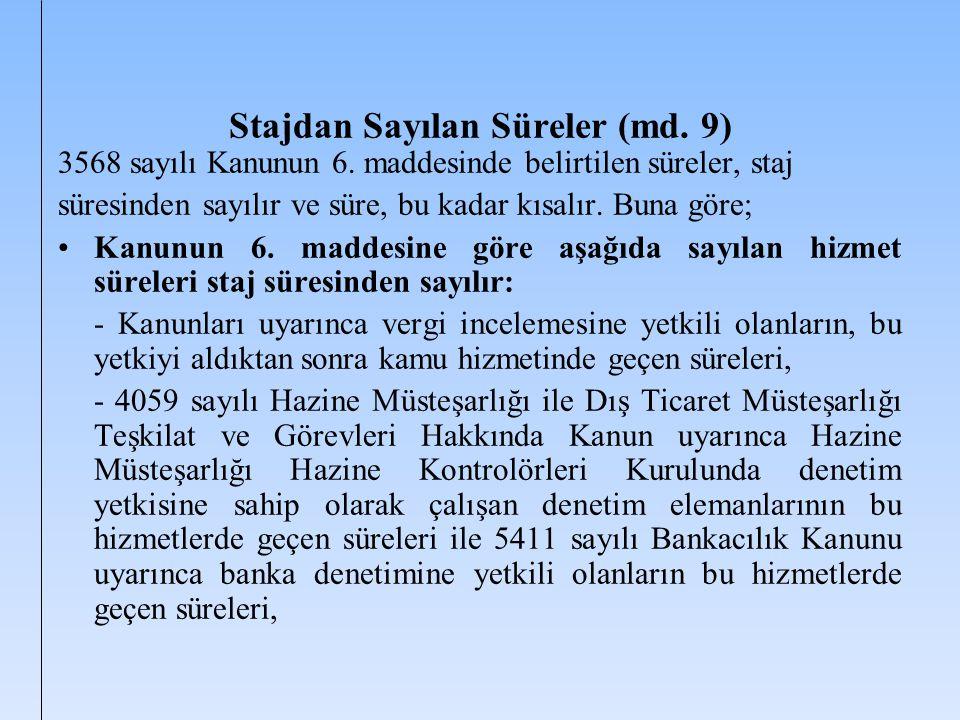 Stajdan Sayılan Süreler (md. 9) 3568 sayılı Kanunun 6. maddesinde belirtilen süreler, staj süresinden sayılır ve süre, bu kadar kısalır. Buna göre; Ka