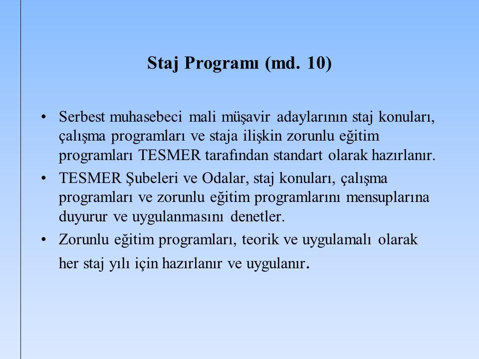 Staj Programı (md. 10) Serbest muhasebeci mali müşavir adaylarının staj konuları, çalışma programları ve staja ilişkin zorunlu eğitim programları TESM