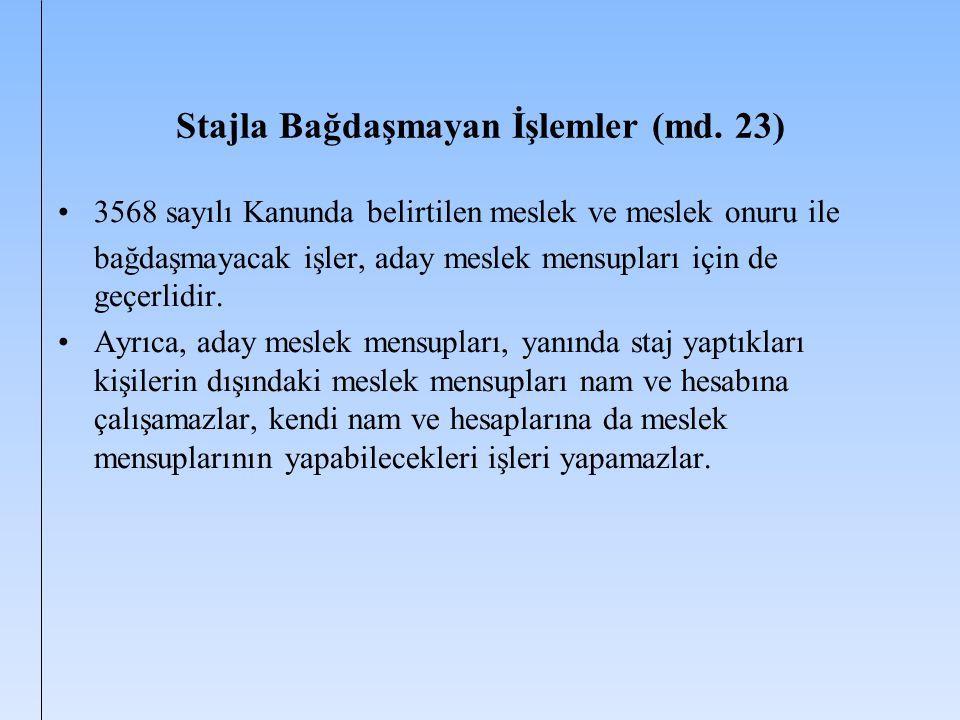 Stajla Bağdaşmayan İşlemler (md. 23) 3568 sayılı Kanunda belirtilen meslek ve meslek onuru ile bağdaşmayacak işler, aday meslek mensupları için de geç