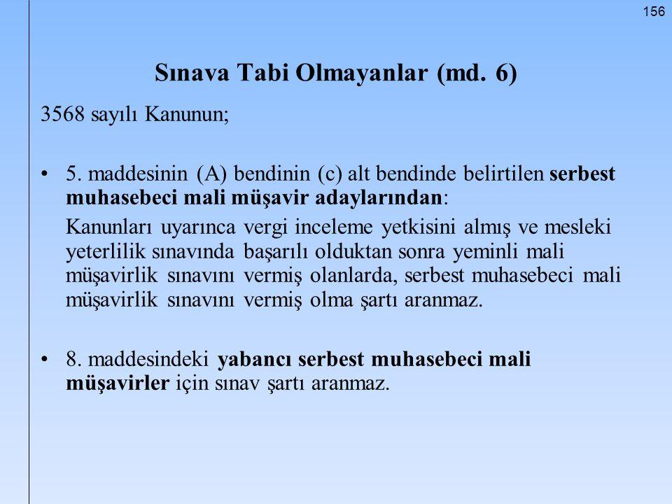 156 Sınava Tabi Olmayanlar (md. 6) 3568 sayılı Kanunun; 5. maddesinin (A) bendinin (c) alt bendinde belirtilen serbest muhasebeci mali müşavir adaylar