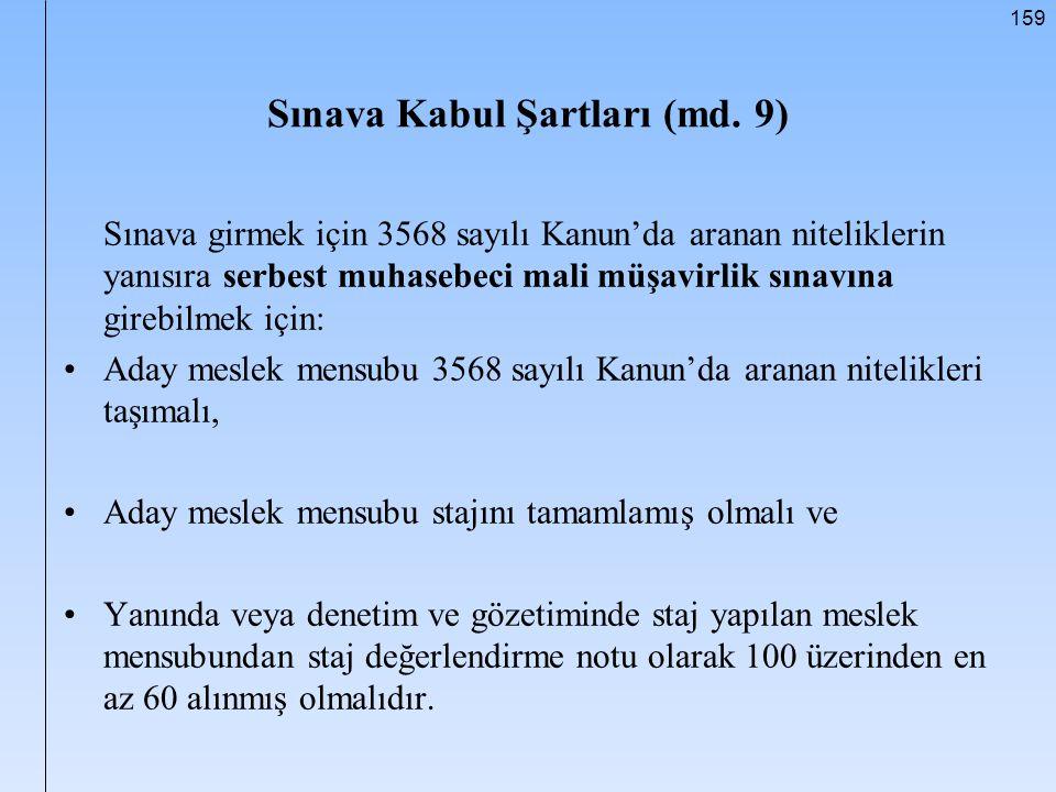 159 Sınava Kabul Şartları (md. 9) Sınava girmek için 3568 sayılı Kanun'da aranan niteliklerin yanısıra serbest muhasebeci mali müşavirlik sınavına gir