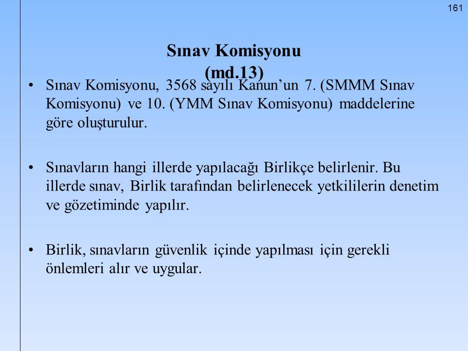 161 Sınav Komisyonu (md.13) Sınav Komisyonu, 3568 sayılı Kanun'un 7. (SMMM Sınav Komisyonu) ve 10. (YMM Sınav Komisyonu) maddelerine göre oluşturulur.