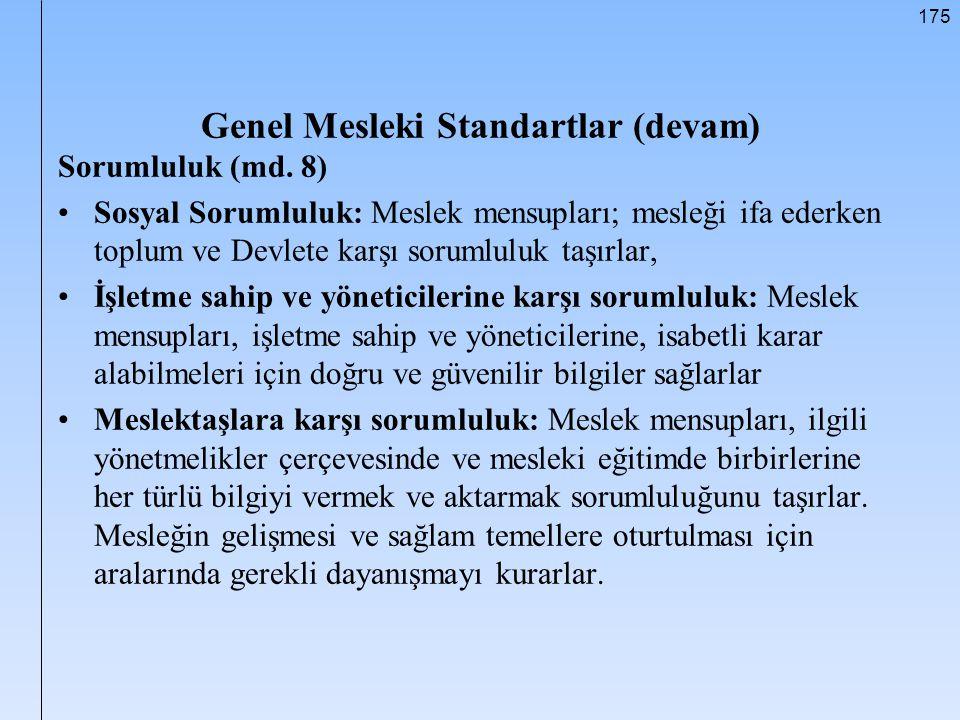 175 Genel Mesleki Standartlar (devam) Sorumluluk (md. 8) Sosyal Sorumluluk: Meslek mensupları; mesleği ifa ederken toplum ve Devlete karşı sorumluluk