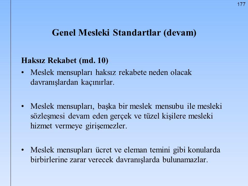 177 Genel Mesleki Standartlar (devam) Haksız Rekabet (md. 10) Meslek mensupları haksız rekabete neden olacak davranışlardan kaçınırlar. Meslek mensupl